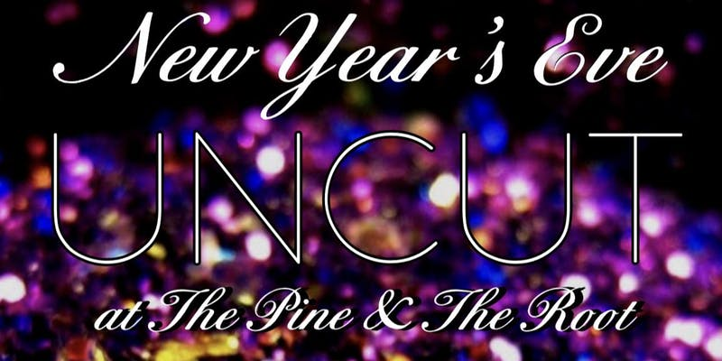 Purchase New Year's Eve Uncut Tickets at Eventbrite